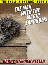 The Man with the Magic Eardrums: The Skull in the Box, Book 1