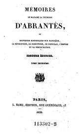 Mémoires De Madame La Duchesse D'Abrantès Ou Souvenirs Historiques Sur Napoléon, La Révolution, Le Directoire, Le Consulat, L'Empire Et La Restauration: Volume3