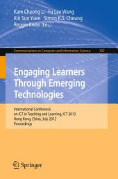 Engaging Learners Through Emerging Technologies: International Conference on ICT in Teaching and Learning, ICT 2012, Hong Kong, China, July 4-6, 2012. Proceedings