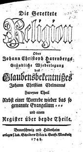 Die gerettete Religion: oder Johann Christoph Harenbergs Gründliche Wiederlegung des Glaubensbekentnisses Johann Christoph Edelmanns, Band 2,Teil 1