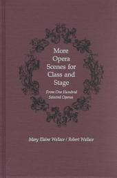 More Opera Scenes for Class and Stage: From One Hundred Selected Operas