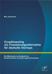 """Crowdinvesting als Finanzierungsalternative fr deutsche Startups: Die Mehrwerte im Vergleich zu herk""""mmlichen Finanzierungsinstrumenten"""