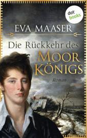 Die Rückkehr des Moorkönigs: Roman