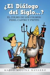 ¿El Diálogo del Siglo...?: EL COLMO DE LOS COLMOS: FIDEL CASTRO Y PEPITO