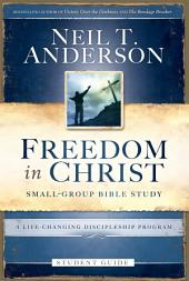 Freedom in Christ Student Guide: A Life-Changing Discipleship Program