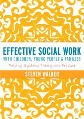 Effective Social Work with Children, Young People and Families: Putting Systems Theory into Practice