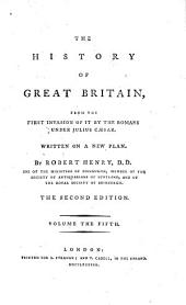 The History of Great Britain, from the First Invasion of it by the Romans Under Julius Cæsar: Written on a New Plan, Volume 5