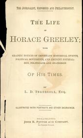 The Life of Horace Greeley: With Graphic Notices of Important Historical Events, Political Movements, and Eminent Journalists, Politicians and Statesmen of His Times