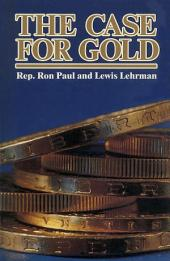 The Case for Gold: A Minority Report of the U.S. Gold Commission