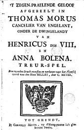 't zegen-praelende geloof afgebeeld in Thomas Morus cancelier van Engelant, onder de dwingelandy van Henricus den VIII en Anna Bolena: Treurspel