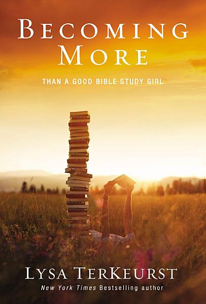 Download Becoming More Than a Good Bible Study Girl Book