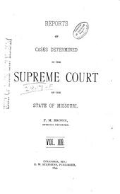 Reports of Cases Determined by the Supreme Court of the State of Missouri: Volume 109