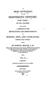 A Brief Retrospect of the Eighteenth Century: Part First; in Two Volumes: Containing a Sketch of the Revolutions and Improvements in Science, Arts, and Literature During that Period, Volume 2
