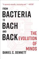 From Bacteria to Bach and Back  The Evolution of Minds PDF