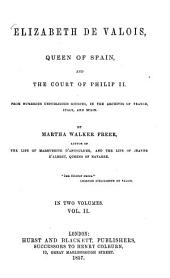 Elizabeth de Valois, Queen of Spain and the court of Philip II.: From numerous unpublished sources, in the archives of France, Italy, and Spain. In two volumes. II, Volume 1