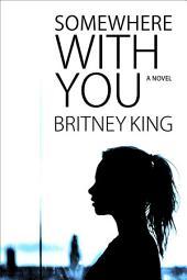 Somewhere With You: A Novel