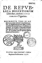 De Republica Helvetiorum libri duo, auctore Josia Simlero,...