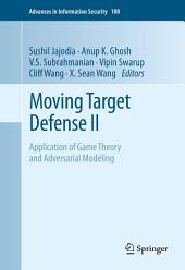 Moving Target Defense II: Application of Game Theory and Adversarial Modeling