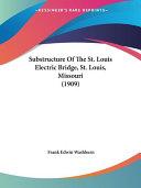 Substructure of the St. Louis Electric Bridge, St. Louis, Missouri (1909)