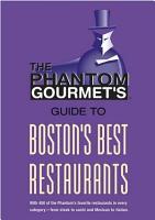Phantom Gourmet Guide to Boston s Best Restaurants PDF