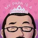 My Papa Is A Princess