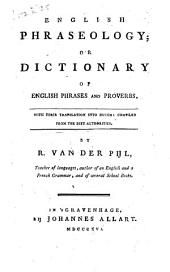 English Phraseology, Or Dictionary of English Phrases and Proverbs, with Their Translation Into Dutch: Compiled from the Best Authorities