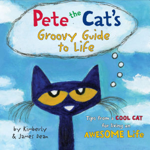 Pete the Cat s Groovy Guide to Life