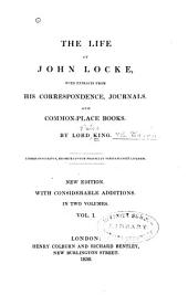 The Life of John Locke: With Extracts from His Correspondence, Journals and Common-place Books