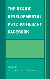 The Dyadic Developmental Psychotherapy Casebook