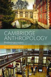 Cambridge Anthropology: Preliminary Notes
