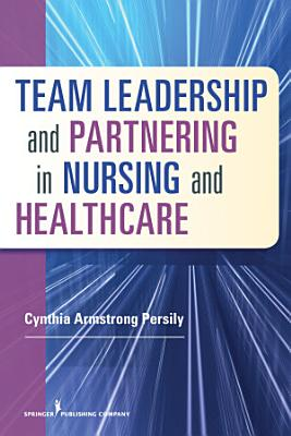 Team Leadership and Partnering in Nursing and Health Care PDF