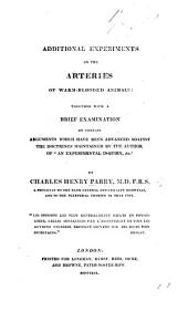 "Additional Experiments on the Arteries of Warm-Blooded Animals ... With a brief examination of certain arguments which have been advanced against the doctrines maintained by the author of ""An Experimental Inquiry,"" etc. [Caleb Hillier Parry.]"