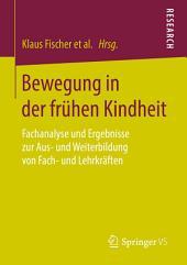 Bewegung in der frühen Kindheit: Fachanalyse und Ergebnisse zur Aus- und Weiterbildung von Fach- und Lehrkräften