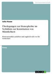 Überlegungen zur Homophobie im Verhältnis zur Konstitution von Männlichkeit: Homosexualität ausleben und zugleich sich vor ihr verstecken