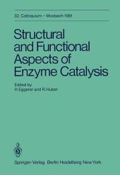Structural and Functional Aspects of Enzyme Catalysis: 32. Colloquium, 23. - 25. April 1981