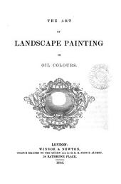 The art of landscape painting in oil colours [by W. Williams].