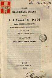 Nella straordinarie esequie fatte a Lazzaro Papi dell studiosa gioventu nella chiesa di Santa Maria Cortelandini in Lucca il 24 gennaio 1835. Orazione del Prof. ---.