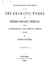 The dramatic works of Richard Brinsley Sheridan: with a biographical and critical sketch