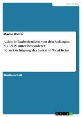 Juden in Tauberfranken von den Anfängen bis 1945 unter besonderer Berücksichtigung der Juden in Wenkheim