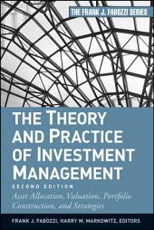 The Theory and Practice of Investment Management: Asset Allocation, Valuation, Portfolio Construction, and Strategies, Edition 2