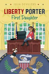 Liberty Porter, First Daughter: Volume 1