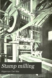 Stamp Milling: A Treatise on Practical Stamp Milling and Stamp Mill Construction