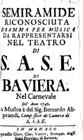 Semiramide Riconosciuta: Dramma Per Musica Da Rappresentarsi Nel Teatro Di S.A.S.E. Di Baviera Nel Carnevale Del'Anno 1740