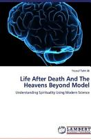 Life After Death And The Heavens Beyond Model  Understanding Spirituality Using Modern Science PDF