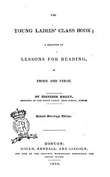 The Young Ladies  Class Book a Selection of Lessons for Reading in Prose and Verse by Ebenezer Bailey PDF