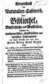 Verzeichniss des Naturalien-Cabinets, der Bibliothek, Kupferstiche und Musikalien ... des seligen ... Herrn G. E. Stahl, etc