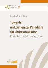 Towards an Ecumenical Paradigm for Christian Mission: David Bosch's Missionary Vision