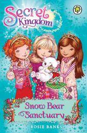 Secret Kingdom: Snow Bear Sanctuary: Book 15