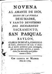 Novena al amante de Dios, zeloso de la pureza de su madre, y santo devotisimo del eucharistico sacramento, San Pasqual Baylon ...