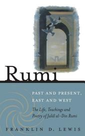 Rumi - Past and Present, East and West: The Life, Teachings, and Poetry of Jalâl al-Din Rumi